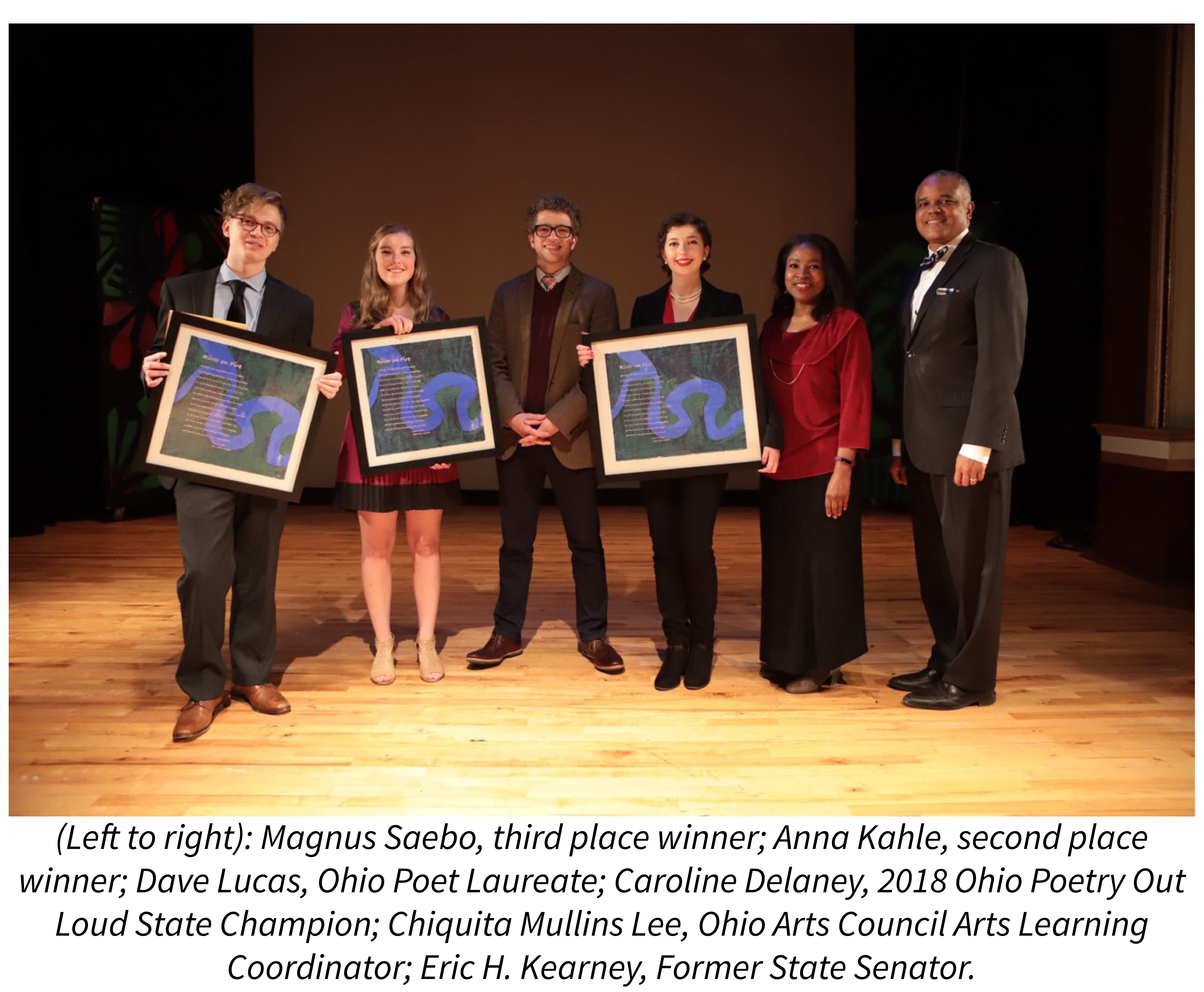 Magnus Saebo, 2018 Ohio Poetry Out Loud third place winner; Anna Kahle, 2018 second place winner; Ohio Poet Laureate Dave Lucas; 2018 Ohio Poetry Out Loud State Champion Caroline Delaney; Ohio Arts Council Arts Learning Coordinator Chiquita Mullins Lee; and Former State Senator Eric H. Kearney at the 2018 Ohio Poetry Out Loud State Finals competition.
