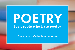 Poetry for People Who Hate Poetry by Dave Lucas, Ohio Poet Laureate column logo